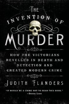The Invention of Murder: How the Victorians Revelled in Death and Detection and Created Modern Crime by Judith Flanders http://www.amazon.com/dp/1250048532/ref=cm_sw_r_pi_dp_MwSSwb0M48NBD