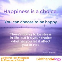 25 (more) Text Messages to Cheer up a Friend quote - on happiness, inspirational quote, quotes for women Our Love Quotes, Inspirational Quotes For Women, Nice Quotes, Best Quotes, Witty Quotes, Happy Quotes, Funny Quotes, Cheer Up Friends, Happiness Is A Choice