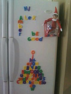 Elf on the Shelf Idea--I did this exact thing but with a new gift of alphabet letter magnets :). 121213