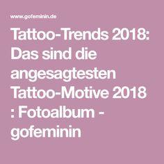 Tattoo-Trends 2018: Das sind die angesagtesten Tattoo-Motive 2018 : Fotoalbum - gofeminin
