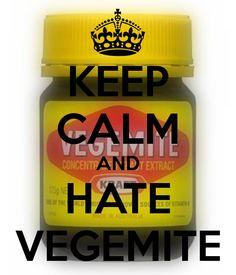 KEEP CALM AND HATE VEGEMITE