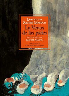 La Venus de las pieles / Leopold von Sacher-Masoch ; ilustraciones de Manuel Marsol ; traducción de Elisa Martínez Salazar http://fama.us.es/record=b2741178~S5*spi