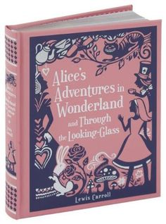 Alice's Adventures in Wonderland and Through the Looking-Glass (Barnes & Noble Leatherbound Children's Classics) by Lewis Carroll http://www.amazon.com/dp/1435139755/ref=cm_sw_r_pi_dp_nG80tb0VA54DPXDV