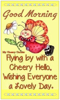 Flying by with a cheery hello. Wishing everyone a lovely day Good Afternoon, Good Morning Good Night, Good Night Quotes, Happy Tuesday Morning, Happy Tuesday Quotes, Sunday Quotes, Daily Quotes, Monday Morning, Life Quotes