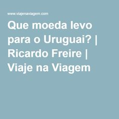 Que moeda levo para o Uruguai? | Ricardo Freire | Viaje na Viagem