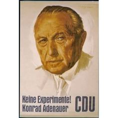 "Konrad Adenauer (CDU), Chancellor of West Germany 1949-1963. ""No experiments! Konrad Adenauer CDU"""