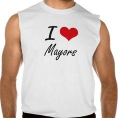 I love Mayors Sleeveless T Shirt, Hoodie Sweatshirt