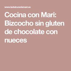 Cocina con Mari: Bizcocho sin gluten de chocolate con nueces