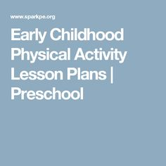 physical activity in early childhood Physical activity in early care and education  children are given ample  physical activity time each 8-hour day (toddlers, 60-90  play outdoors with your  child(ren) and build good habits by having fun together (making a snowman,  raking.