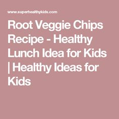 Root Veggie Chips Recipe - Healthy Lunch Idea for Kids | Healthy Ideas for Kids