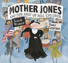 """Read """"Mother Jones and Her Army of Mill Children"""" by Jonah Winter available from Rakuten Kobo. A stunning picture book about Mary """"Mother"""" Jones and the 100 children who marched from Philadelphia to New York in a fi. Elvis Presley, New York Times, Nonfiction Books For Kids, Children's Crusade, Women In America, Mother Jones, Mickey Mantle, Working With Children, Amigurumi"""