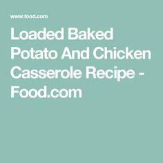 Loaded Baked Potato And Chicken Casserole Recipe - Food.com