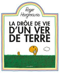 La drôle de vie d'un ver de terre, de Roger Hargreaves, Éditions Circonflexe - 9782878338706. Du jour au lendemain, un petit ver de terre devient riche et décide de quitter son trou pour aller goûter aux plaisirs de la vie.