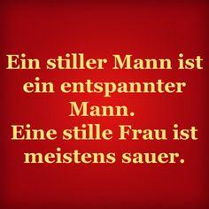 Ein stiller Mann ist ein entspannter Mann.  Eine stille Frau ist meistens sauer. | erdbeerlounge.de