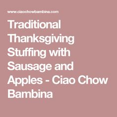 Traditional Thanksgiving Stuffing with Sausage and Apples - Ciao Chow Bambina