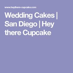 Wedding Cakes | San Diego | Hey there Cupcake