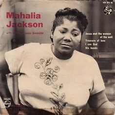 Mahalia Jackson And The Falls-Jones Ensemble  A1: Jesus Met The Woman At The Well A2: Treasure Of Love B1: I See God B2: His Hands Philips Netherlands429 075 BE