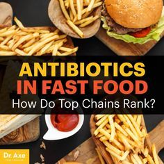 Antibiotics in fast food - Dr. Axe http://www.draxe.com #health #holistic #natural