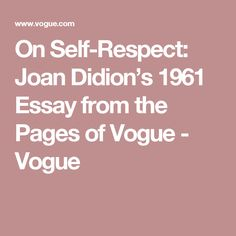 On Self-Respect: Joan Didion's 1961 Essay from the Pages of Vogue - Vogue