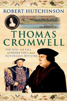 Amazon.com: Thomas Cromwell: The Rise and Fall of Henry VIII's Most Notorious Minister eBook: Robert Hutchinson: Books