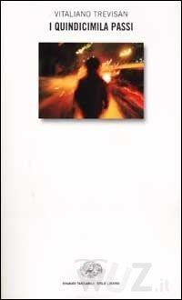 I quindicimila passi - Trevisan Vitaliano - wuz.itIl libro di Vitaliano TREVISAN  è al di là del cinismo, traduce un malessere umano a volte angosciante attraverso un personaggio principale nevrotico, spigoloso, che ci conduce nei dintorni più oscuri della sua mente. Sabrina SEMIDEI TL1 , EsaBac e LVA