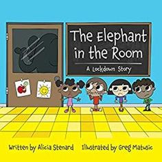 The Elephant in the Room A Lockdown Story Written by: Alicia Stenard Illustrated by: Greg Matusic As a child therapist that specializes in trauma in young children, I have strong feelings about. School Safety, School Staff, Public School, School Places, Elephant Room, Feeling Helpless, Cute Stories, Kindergarten Teachers, Book Activities