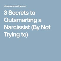 3 Secrets to Outsmarting a Narcissist (By Not Trying to)