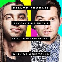 Dillon Francis + Sultan & Ned Shepard - When We Were Young Feat. The Chain Gang Of 1974 by DILLONFRANCIS on SoundCloud