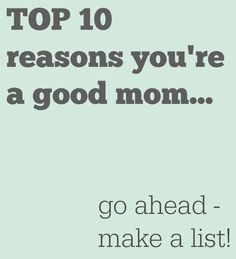 My Top 10 Good Mom l