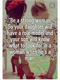 Be a strong woman. So your daughter will have a role model and your son will kn - Single Mom Funny - Ideas of Single Mom Funny - Be a strong woman. So your daughter will have a role model and your son will know what to look for in a woman when he's a man Life Quotes Love, Great Quotes, Quotes To Live By, Being A Mom Quotes, Super Quotes, True Quotes, Quotes Quotes, Strong Women Quotes Strength, Strong Mom Quotes