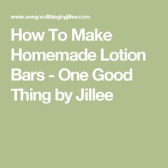 How To Make Homemade Lotion Bars - One Good Thing by Jillee