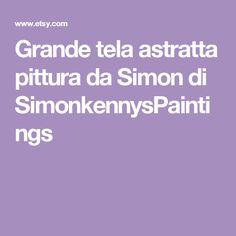 Grande tela astratta pittura da Simon di SimonkennysPaintings