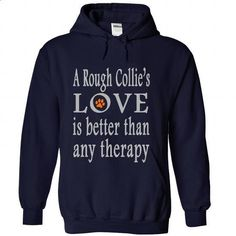 A Rough Collies love is better than any therapy - #fashion #army t shirts. SIMILAR ITEMS => https://www.sunfrog.com/Pets/A-Rough-Collies-love-is-better-than-any-therapy-NavyBlue-53154584-Hoodie.html?60505