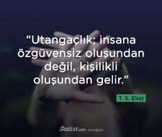 """✔""""Utancaqlıq; insana özünə inamsızlıq olmasından deyil, şəxsiyyətli olmasından gəlir"""". #T_S_Eliot"""