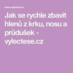 Jak se rychle zbavit hlenů z krku, nosu a průdušek - vylectese.cz Food And Drink, Health Fitness, How To Make, Beauty, Biblia, Health, Anatomy, Cosmetology, Health And Fitness