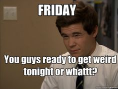 lets get weird #workaholics #Friday