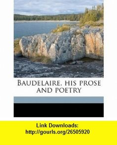 Baudelaire, his prose and poetry (9781171647188) Charles Baudelaire, T R. 1880-1942 Smith , ISBN-10: 1171647182  , ISBN-13: 978-1171647188 ,  , tutorials , pdf , ebook , torrent , downloads , rapidshare , filesonic , hotfile , megaupload , fileserve