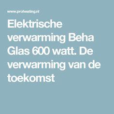 Elektrische verwarming Beha Glas 600 watt. De verwarming van de toekomst