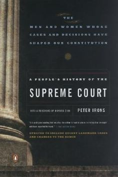 A Peoples History of the Supreme Court: The Men and Women Whose Cases and Decisions Have Shaped Our Constitution