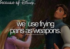 Because of Disney...Tangled