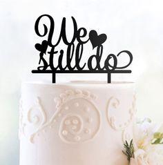 Cake Topper for Wedding Anniversary Engagement (Romantic We Still Do)