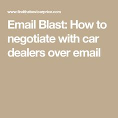 Email Blast: How to negotiate with car dealers over email