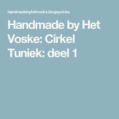Handmade by Het Voske: Cirkel Tuniek: deel 1