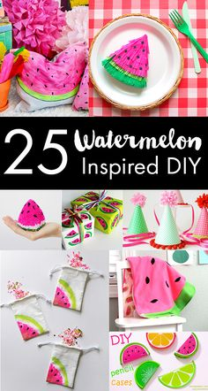 Soo Cute! 25 DIY Watermelon projects to make or sew — Perfect for a fruit themed summer party!