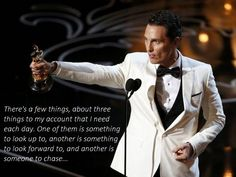 "Loved Matthew McConaughey's Oscar acceptance speech! ""something to look up to, something to look forward to, and someone to chase""!!!"