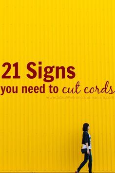 21 tell-tale signs that it's time to cut cords and stop obsessing - in close relationships and passing encounters.