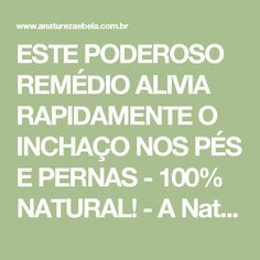 ESTE PODEROSO REMÉDIO ALIVIA RAPIDAMENTE O INCHAÇO NOS PÉS E PERNAS - 100% NATURAL! - A Natureza é Bela