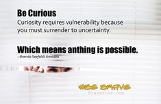 inspirational quote about curiosity Getting Out Of Bed, Inspirational Thoughts, What Is Life About, You Must, Curiosity, Vulnerability, Brave, Author, How To Get