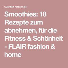Smoothies: 18 Rezepte zum abnehmen, für die Fitness & Schönheit - FLAIR fashion & home