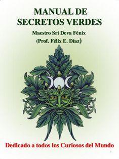 MANUAL DE SECRETOS VERDES Maestro Sri Deva Fénix (Prof. Félix E. Díaz) Dedicado a todos los Curiosos del Mundo 1